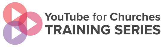 YouTube for Churches Training Series